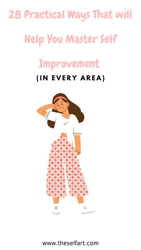 28 Practical Ways That will Help You Master Self Improvement (As A Person)