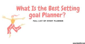 What Is the Best Setting goal Planner? – Full list of every planner